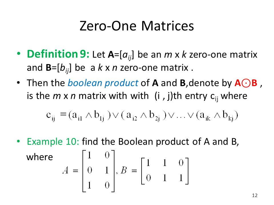Zero-One Matrices Definition 9: Let A=[aij] be an m x k zero-one matrix and B=[bij] be a k x n zero-one matrix .